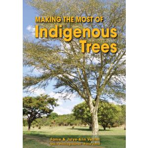 Making the Most of Indigenous Trees (Third Revised Edition)